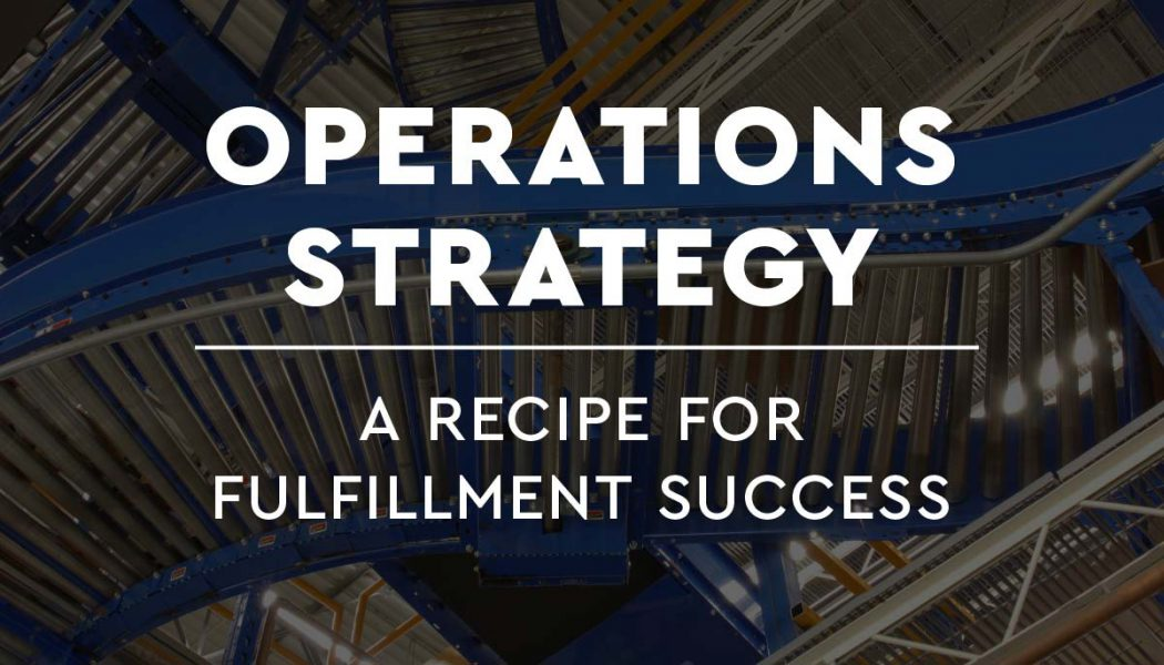 Operations Strategy: A Recipe For Fulfillment Success