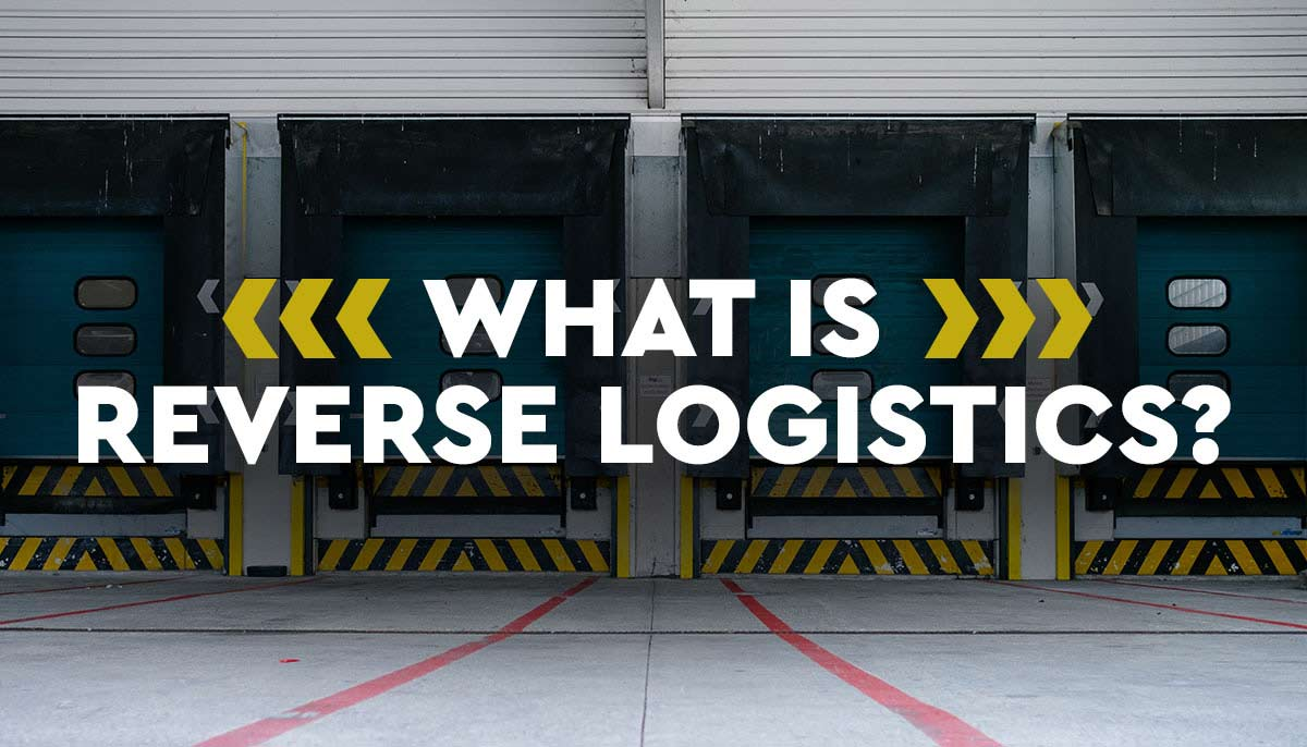 What is Reverse Logistics & Why is it Important?