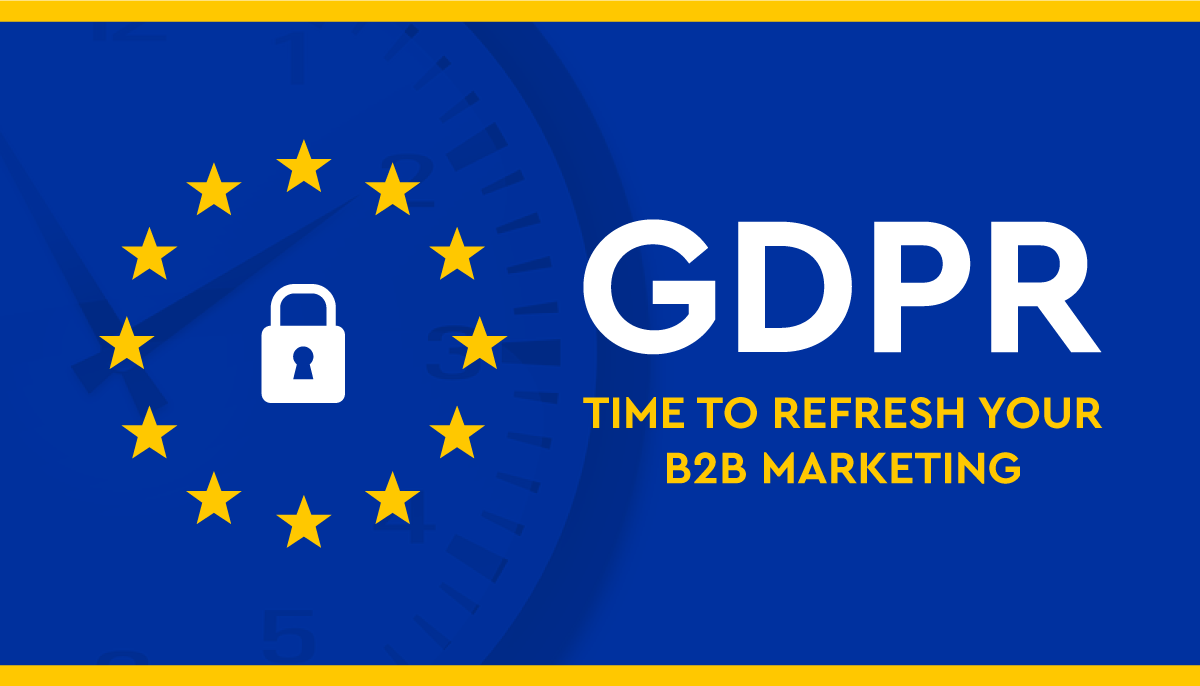GDPR: Time to Refresh Your B2B Marketing