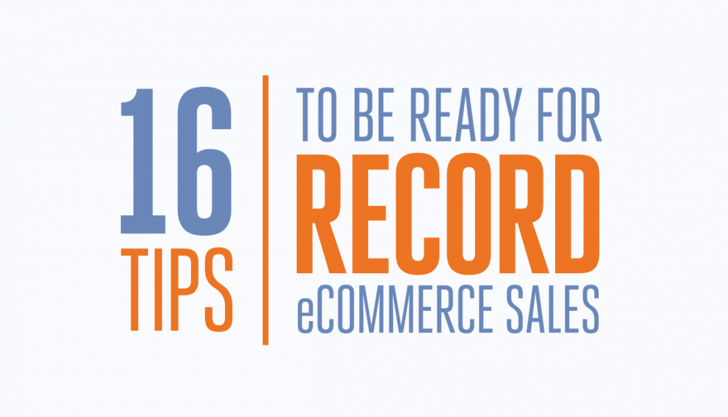 Whitepaper: 16 Tips To Be Ready For Record ECommerce Sales