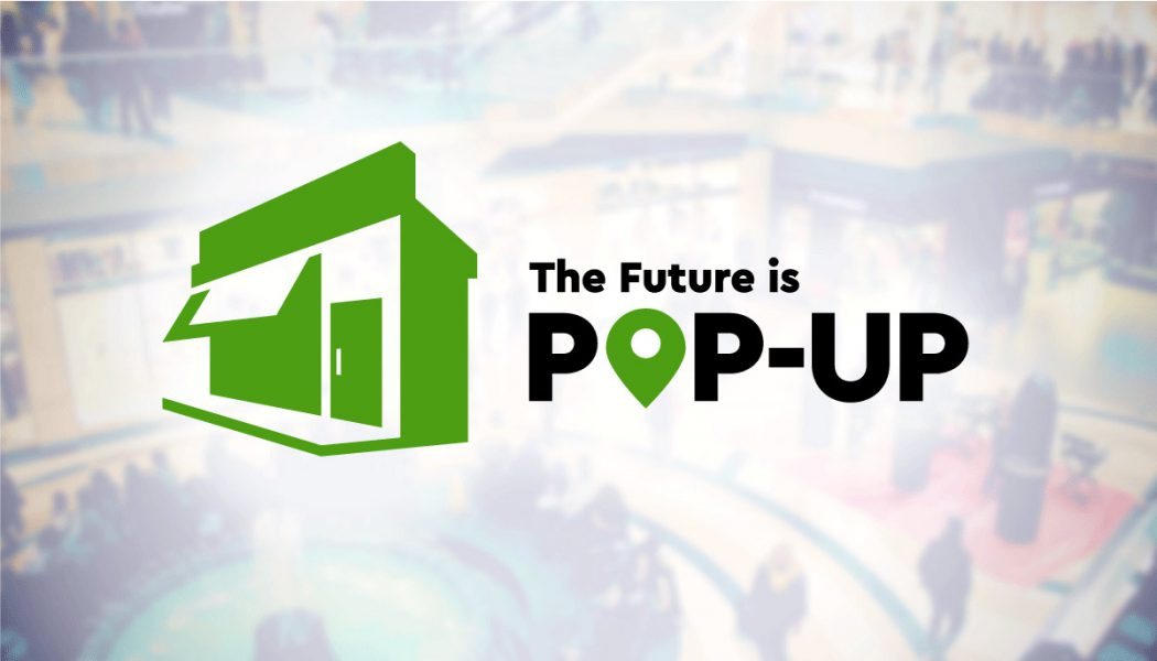 Pop-Ups: Temporary Retail Is Here To Stay